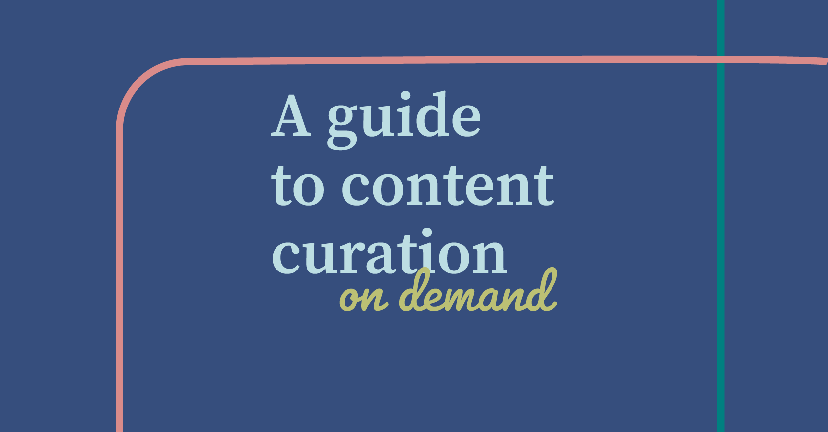 Content curation on demand: what it is for and how to make the most of it