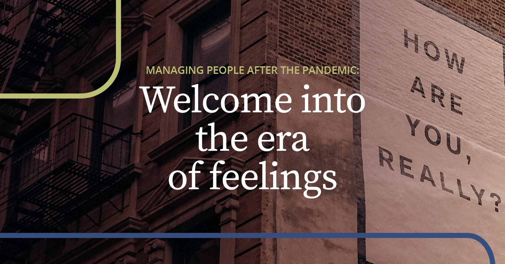 Managing people after the pandemic: welcome into the era of feelings